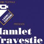"""La Compagnia Teatrale """"Ladri di Copioni""""presenta:Hamlet Travestie – Video"""